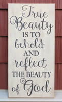 True Beauty is to Behold and Reflect the Beauty of God - wood sign