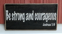 Be strong and courageous - Joshua 1:9 wood sign