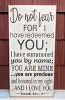 Do not fear for I have redeemed you - Isaiah 43: 1,4 - wood sign