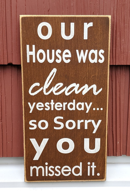 Our house was clean yesterday so sorry you missed it - sign