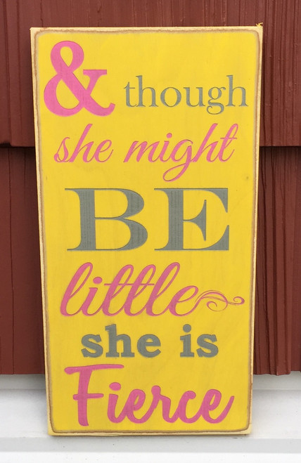 And Though She Might Be Little She is Fierce - Wood Sign