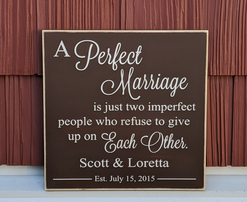 A perfect marriage is just two imperfect people who refuse to give up on each other - personalized sign