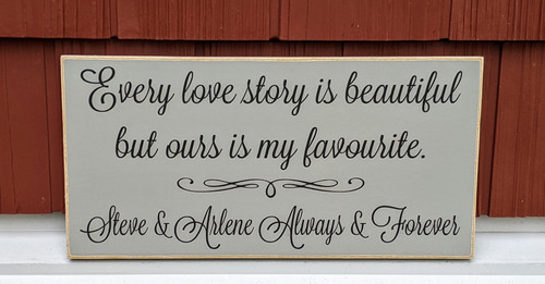 Every Love Story Is Beautiful But Ours Is My Favourite - Personalized Sign