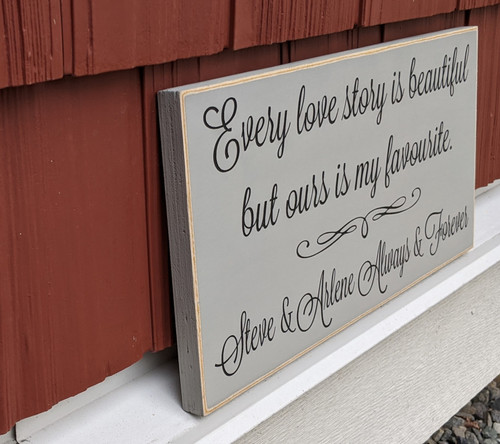 Every Love Story Is Beautiful But Ours Is My Favourite - Personalized Sign - Side View