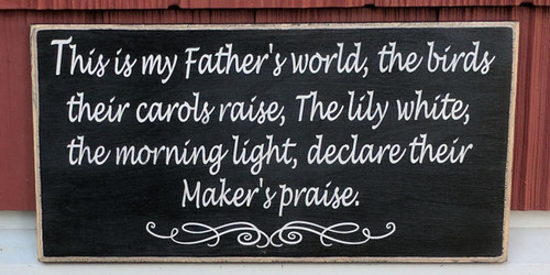 This is my Father's world, the birds their carols raise, the lily white, the morning light, declare their Maker's praise