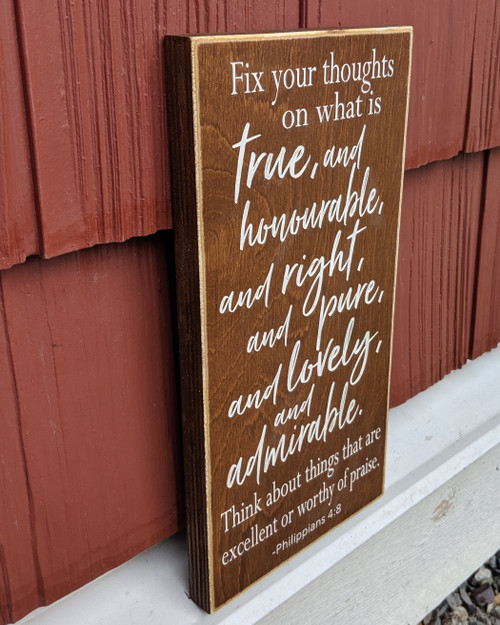 Fix your thoughts on what is true - Philippians 4:8 wood sign - side view