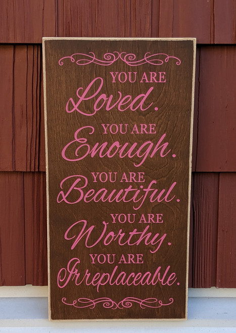 You are loved, You are Enough, You are Beautiful, You are Irreplaceable sign