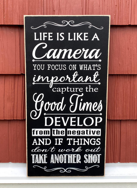 Life is like a camera, you focus on what's important, capture the good times, develop from the negative, and if things don't work out, take another shot