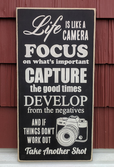 Handmade Sign: Life is like a camera, you focus on what's important, capture the good times, develop from the negative, and if things don't work out, take another shot
