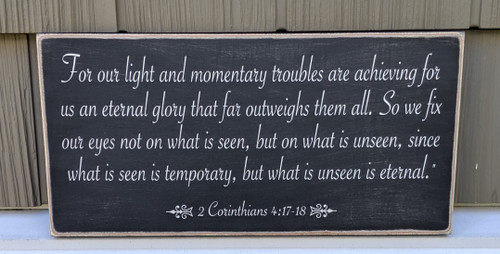 For our light and momentary troubles are achieving for us an eternal glory...  Wood sign