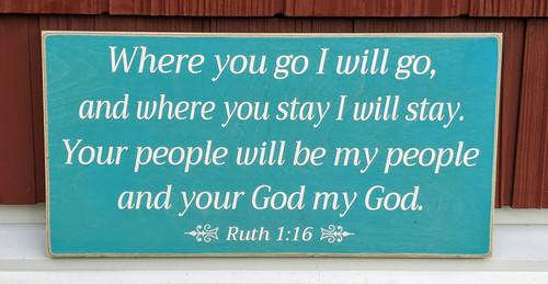 "Where You Go I Will Go - Ruth 1:16 - Wood Sign 6"" x 12"""