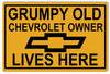 """GRUMPY OLD CHEVROLET OWNER""  METAL SIGN"