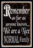 """REMEMBER, WE ARE A NICE NORMAL FAMILY"" VINTAGE METAL SIGN"