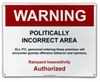 """POLITICALLY  INCORRECT""  METAL SIGN"