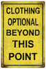 """CLOTHING OPTIONAL BEYOND THIS POINT""   METAL  SIGN"