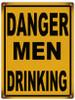 """""""DANGER MEN DRINKING""""  METAL  SIGN"""