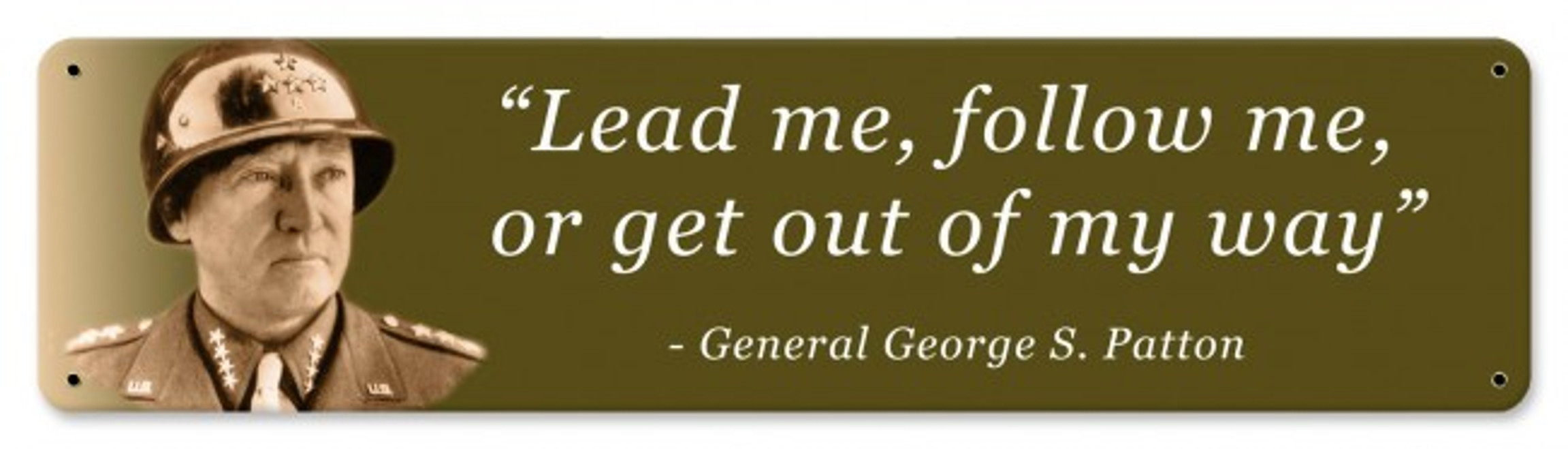 """GENERAL PATTON: LEAD OR FOLLOW""  METAL  SIGN"