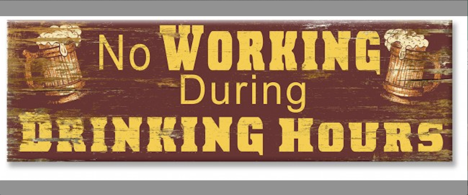"""""""  NO WORKING DURING DRINKING HOURS """"  WOODEN  SIGN"""