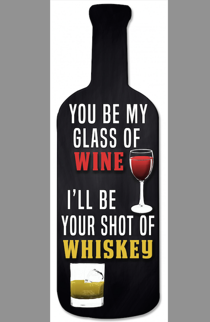 """YOU BE MY GLASS OF WINE, I'LL BE YOUR SHOT OF WHISKEY""-- WOODEN SIGN"