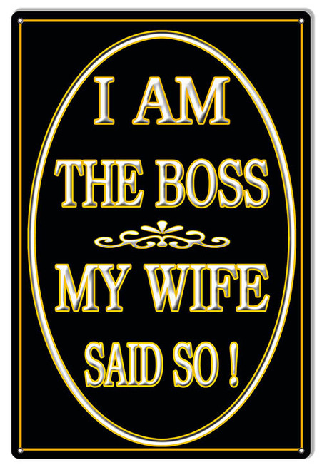 """""""I AM THE BOSS MY WIFE SAID SO""""  METAL  SIGN"""