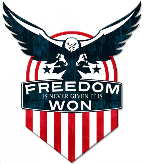 """""""FREEDOM IS NEVER GIVEN-- IT IS WON""""  METAL  SIGN"""