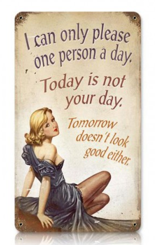 """""""CAN ONLY PLEASE ONE PERSON A DAY""""  METAL SIGN"""