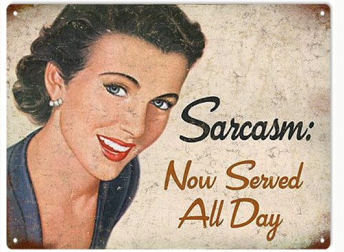 """""""SARCASM  NOW  SERVED  ALL  DAY"""" Metal  Sign"""