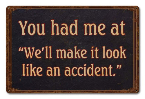 """YOU HAD ME AT..........""  METAL  SIGN"