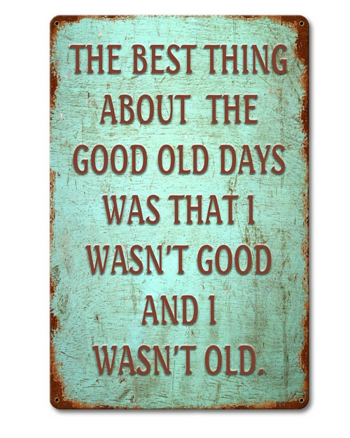 """THE  GOOD  OLD  DAYS""  METAL SIGN"
