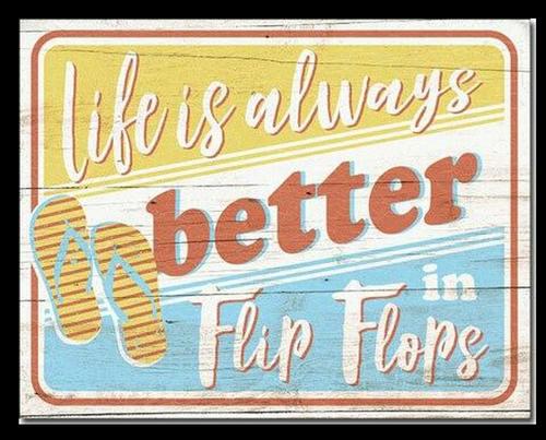 LIFE IS BETTER IN FLIP FLOPS---------METAL SIGN