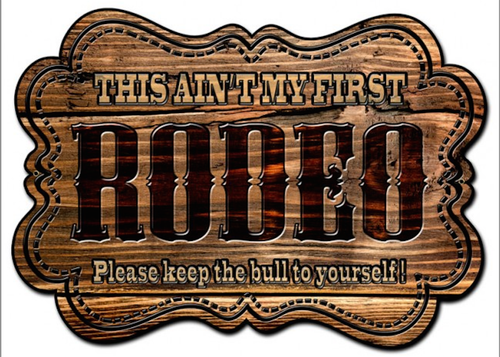 """THIS AIN'T MY FIRST RODEO"" METAL SIGN"