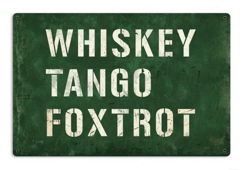"""WHISKEY TANGO FOXTROT""  METAL  SIGN"