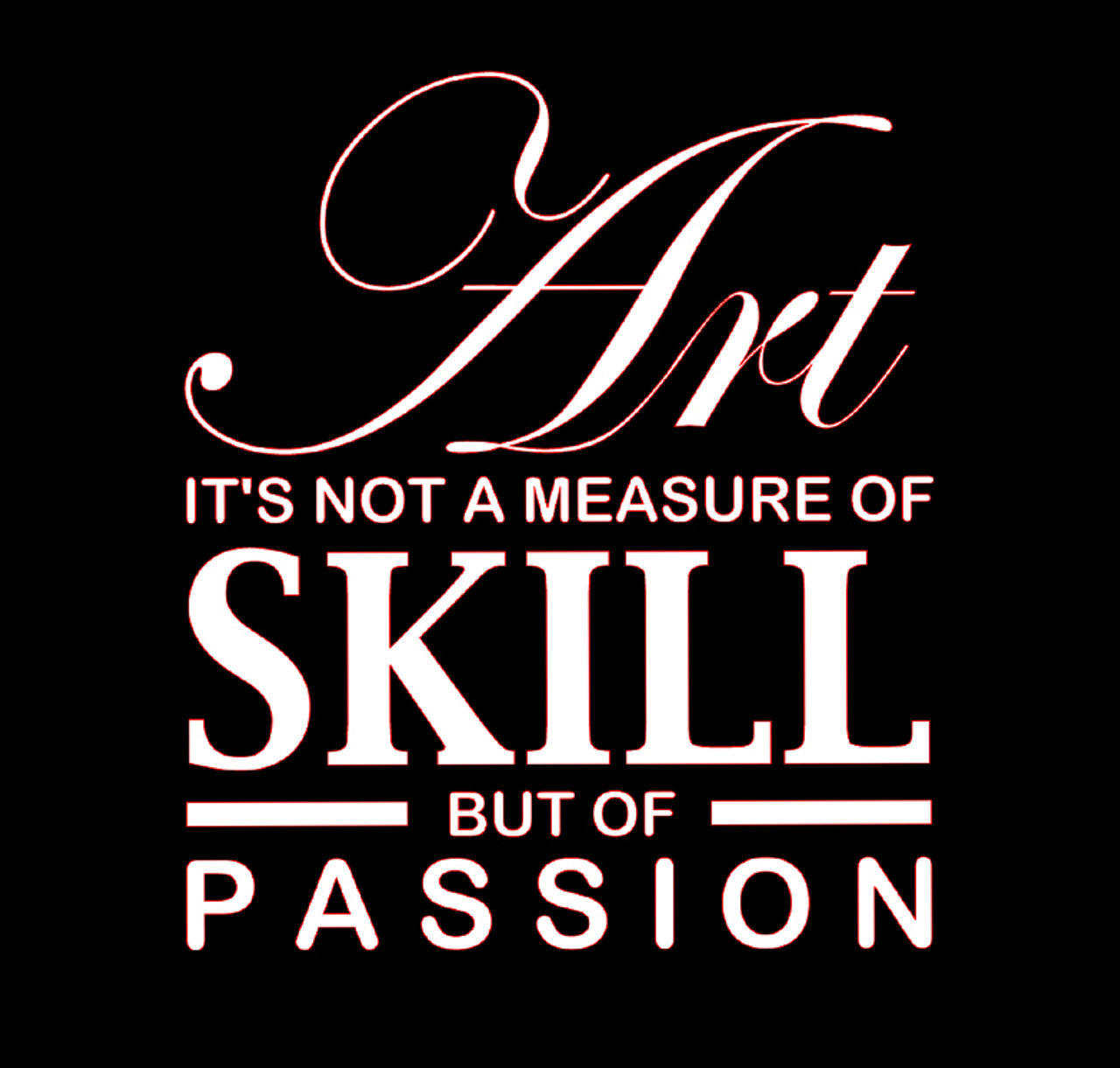 Art It's Not Skill But of Passion decal - SHIPS FREE