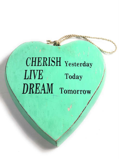 """CHERISH yesterday, LIVE today, DREAM tomorrow"" Heart Sign 5"" Turquoise