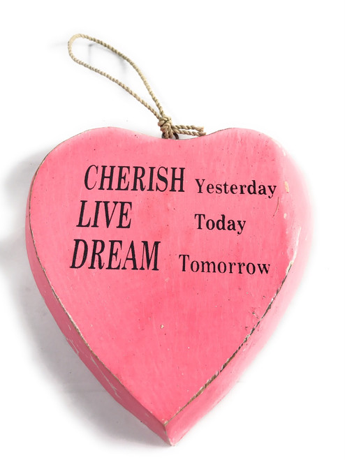"""CHERISH yesterday, LIVE today, DREAM tomorrow"" Heart Sign 5"" Pink 