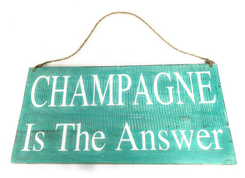 """Champagne Is The Answer"" Beach Sign on Wood 16"" X 8"" 