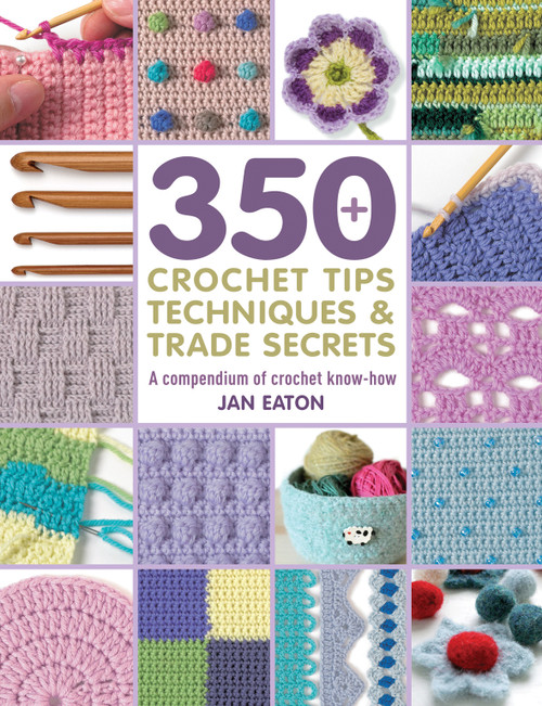 350+ Crochet Tips, Techniques & Trade Secrets
