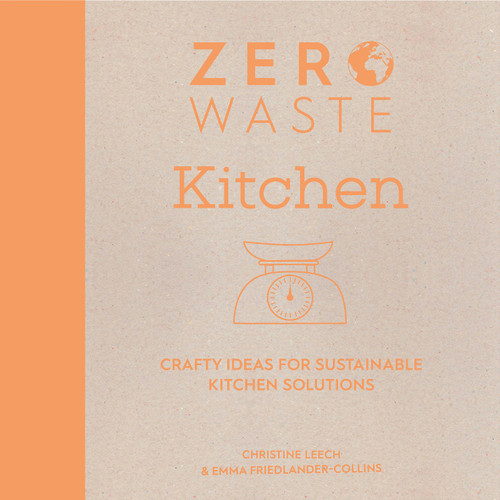Zero Waste: Kitchen by Emma Friedlander-Collins