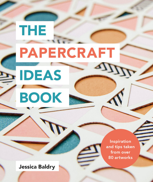 The Papercraft Ideas Book by Jessica Baldry
