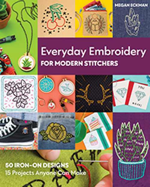 Everyday Embroidery for Modern Stitchers by Megan Eckman