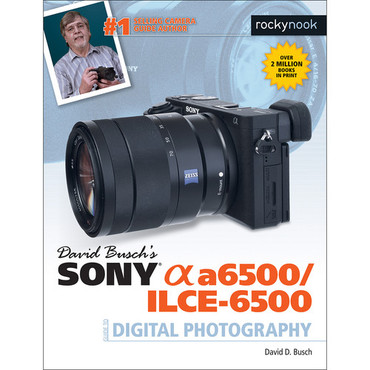 David D. Busch Book: Sony Alpha a6500/ILCE-6500 Guide to Digital Photography