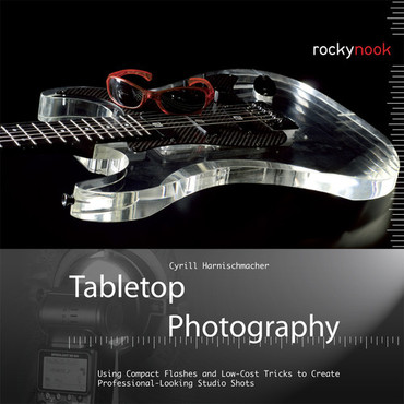 Cyrill Harnischmacher Tabletop Photography: Using Compact Flashes and Low-Cost Tricks to Create Professional-Looking Studio Shots