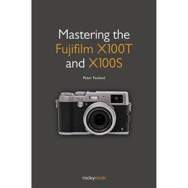 Peter Fauland Book: Mastering the Fujifilm X100T and X100S