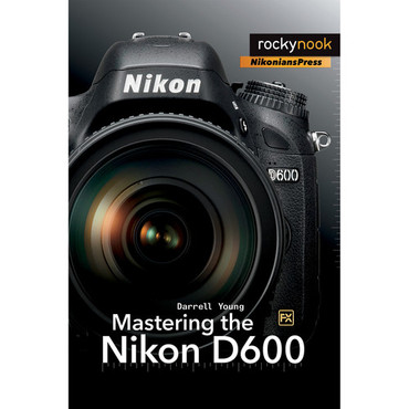 Darrell Young Book: Mastering the Nikon D600