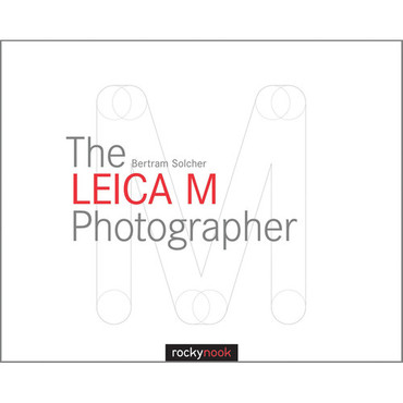 Bertram Solcher The Leica M Photographer