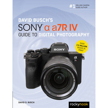 Rocky Nook David Busch's Sony a7R IV Guide to Digital Photography