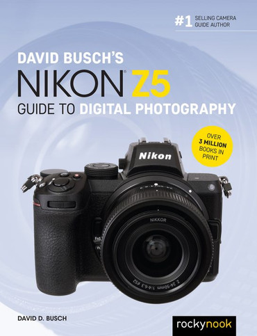 DAVID BUSCH'S NIKON Z5 GUIDE TO DIGITAL PHOTOGRAPHY