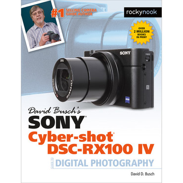 David D. Busch Sony Cyber-shot DSC-RX100 IV Guide to Digital Photography
