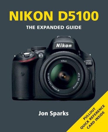 Nikon D5100 The Expanded Guide by Jon Sparks