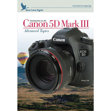 Introduction To Canon 5D Mark III: Advanced Topics